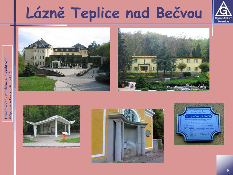 Přírodní vědy moderně a interaktivně ©Gymnázium Hranice, Zborovská 293 Lázně Teplice nad Bečvou 6