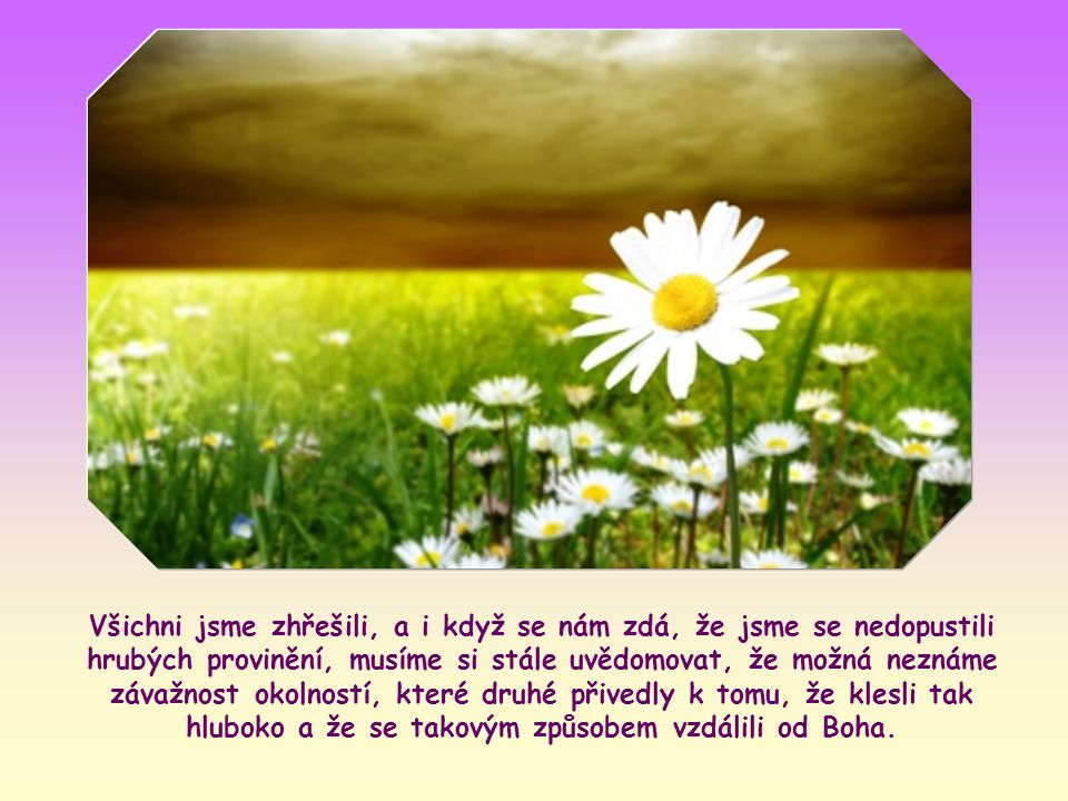 Tak, že před kterýmkoli bratrem nebo sestrou si budeme připomínat, že i my jsme hříšní.
