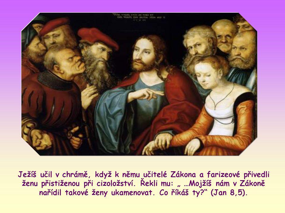 """""""Kdo z vás je bez hříchu, ať po ní hodí kamenem první!"""" (Jan 8,7)"""