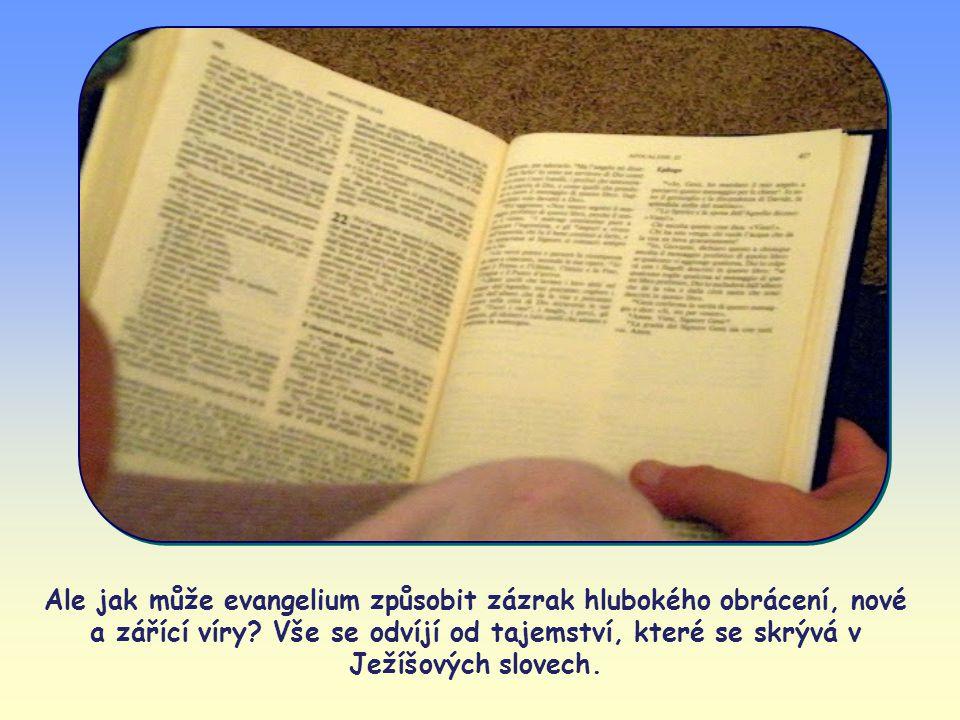 Přijaté a žité Boží slovo způsobuje úplnou proměnu mentality, tedy obrácení, a vkládá za různých okolností Kristovo smýšlení do srdcí jednotlivců - Ev