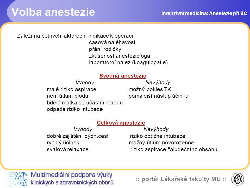 :: portál Lékařské fakulty MU :: Volba anestezie Intenzivní medicína: Anestezie při SC Záleží na četných faktorech: indikace k operaci časová naléhavo