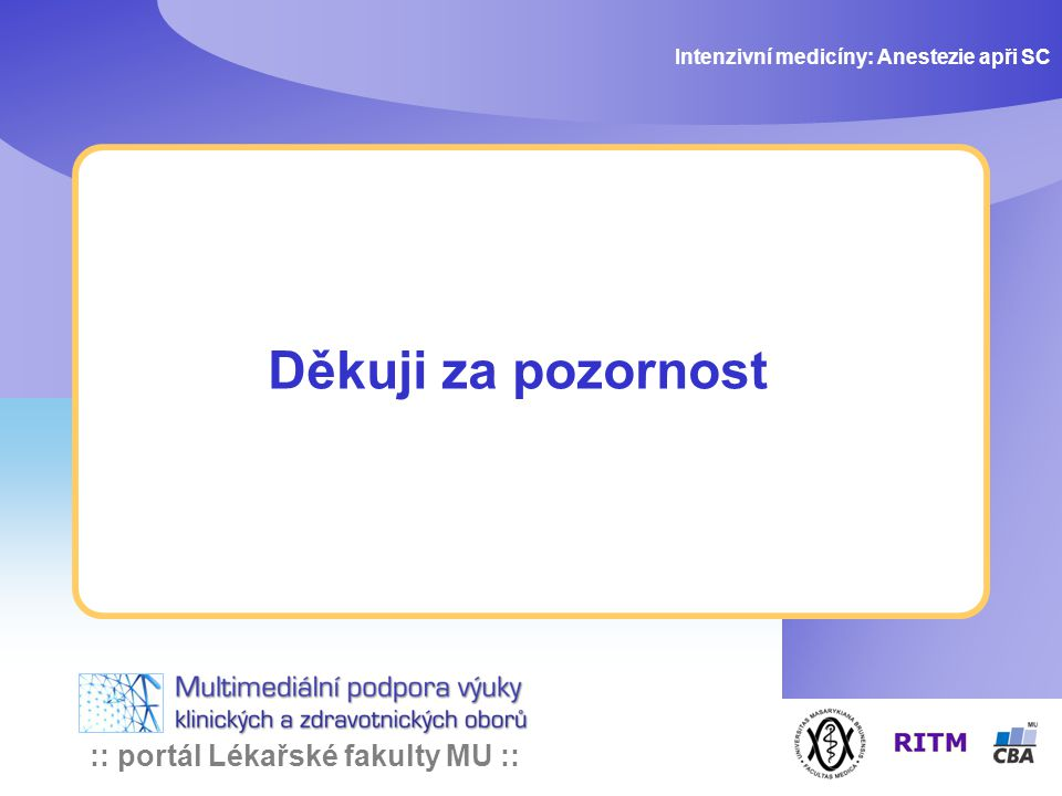 :: portál Lékařské fakulty MU :: Děkuji za pozornost Intenzivní medicíny: Anestezie apři SC