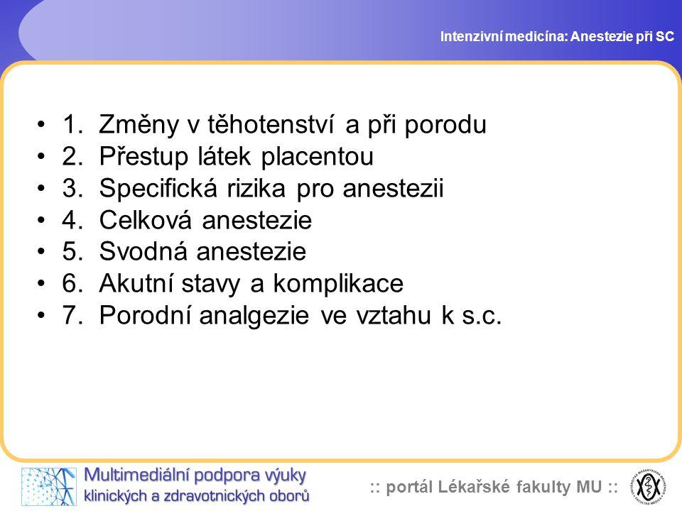 :: portál Lékařské fakulty MU :: Intenzivní medicína: Anestezie při SC 1. Změny v těhotenství a při porodu 2. Přestup látek placentou 3. Specifická ri
