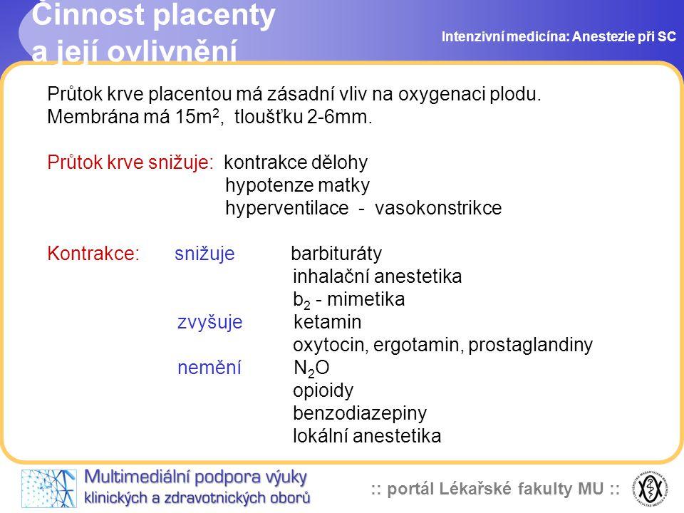:: portál Lékařské fakulty MU :: Činnost placenty a její ovlivnění Intenzivní medicína: Anestezie při SC Průtok krve placentou má zásadní vliv na oxyg