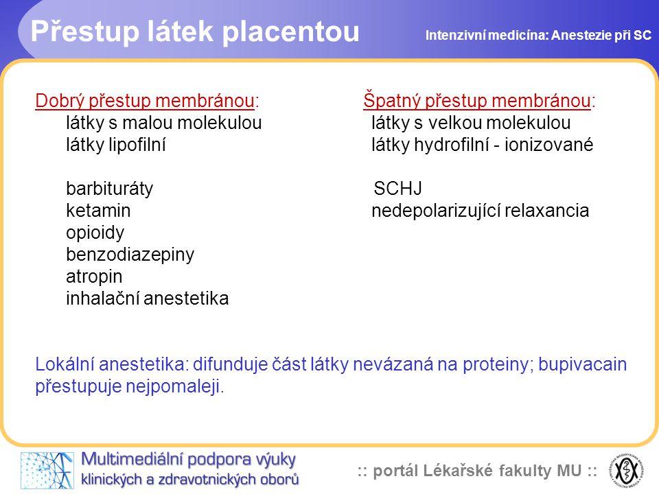 :: portál Lékařské fakulty MU :: Přestup látek placentou Intenzivní medicína: Anestezie při SC Dobrý přestup membránou: Špatný přestup membránou: látk