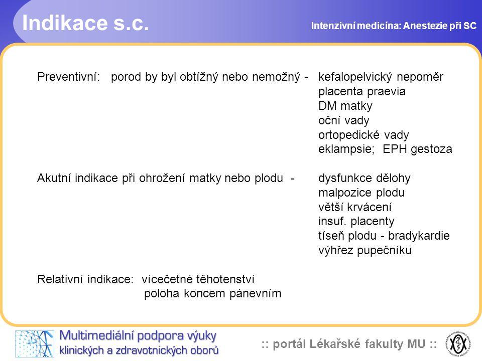 :: portál Lékařské fakulty MU :: Indikace s.c. Intenzivní medicína: Anestezie při SC Preventivní: porod by byl obtížný nebo nemožný - kefalopelvický n