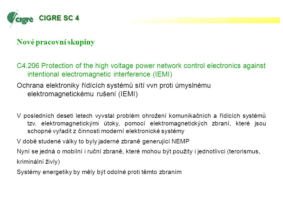 Nové pracovní skupiny C4.206 Protection of the high voltage power network control electronics against intentional electromagnetic interference (IEMI)