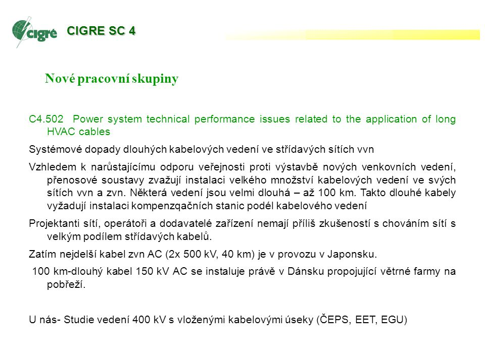 W Nové pracovní skupiny C4.502 Power system technical performance issues related to the application of long HVAC cables Systémové dopady dlouhých kabe