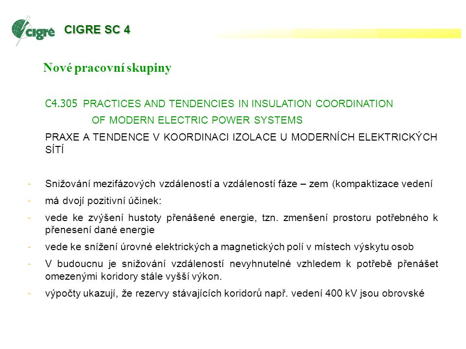 W Nové pracovní skupiny C4.305 PRACTICES AND TENDENCIES IN INSULATION COORDINATION OF MODERN ELECTRIC POWER SYSTEMS PRAXE A TENDENCE V KOORDINACI IZOL