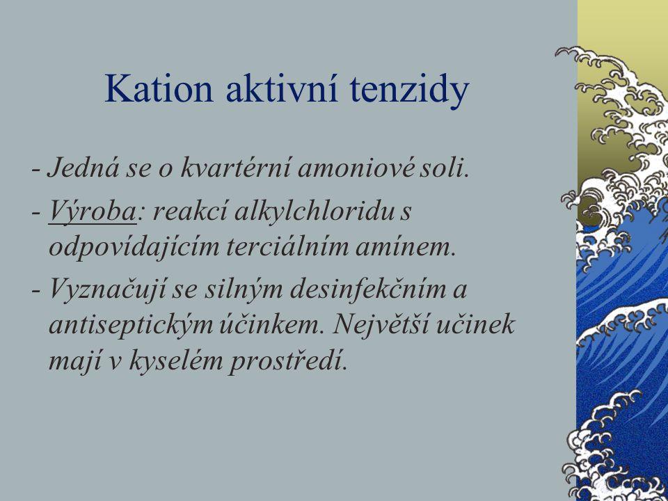 Kation aktivní tenzidy - Jedná se o kvartérní amoniové soli. - Výroba: reakcí alkylchloridu s odpovídajícím terciálním amínem. - Vyznačují se silným d