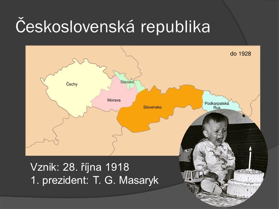 Československá republika Vznik: 28. října 1918 1. prezident: T. G. Masaryk
