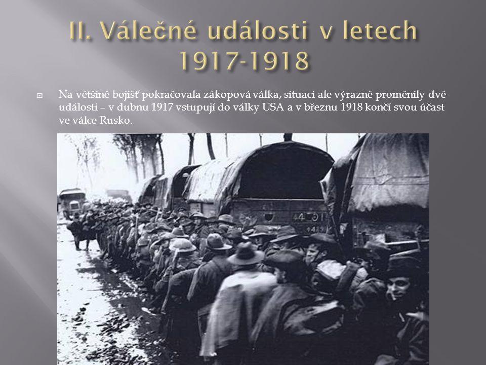  Na většině bojišť pokračovala zákopová válka, situaci ale výrazně proměnily dvě události – v dubnu 1917 vstupují do války USA a v březnu 1918 končí