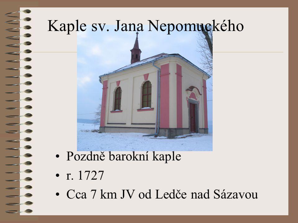 Kaple sv. Jana Nepomuckého Pozdně barokní kaple r. 1727 Cca 7 km JV od Ledče nad Sázavou