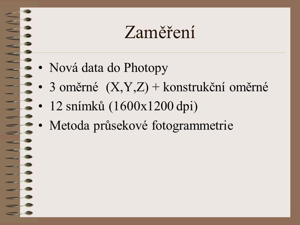 Zaměření Nová data do Photopy 3 oměrné (X,Y,Z) + konstrukční oměrné 12 snímků (1600x1200 dpi) Metoda průsekové fotogrammetrie