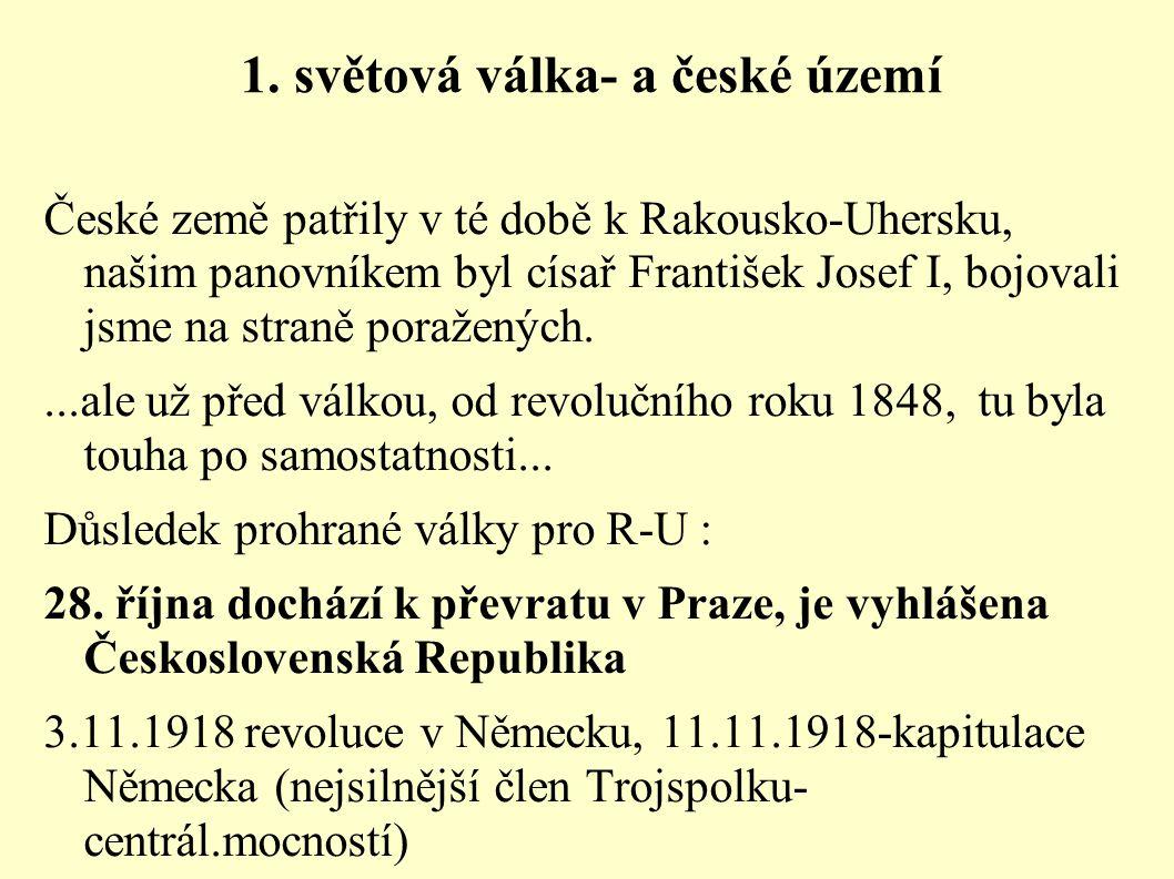 1. světová válka- a české území České země patřily v té době k Rakousko-Uhersku, našim panovníkem byl císař František Josef I, bojovali jsme na straně