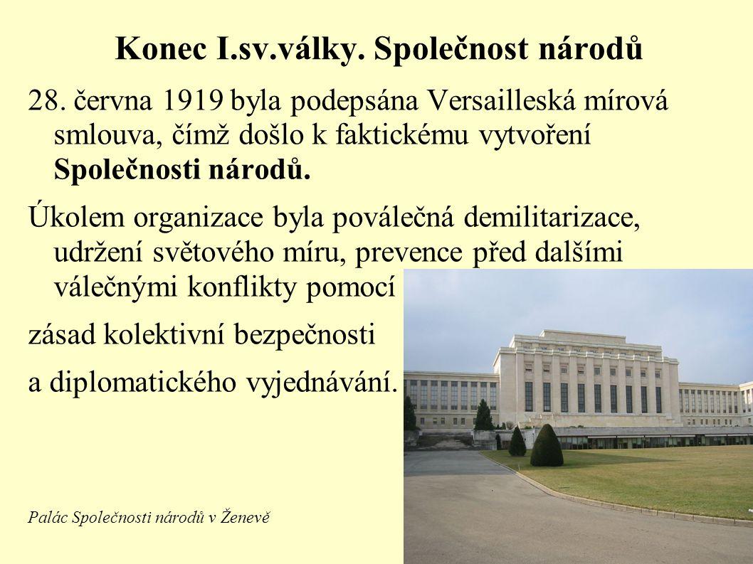 Konec I.sv.války. Společnost národů 28. června 1919 byla podepsána Versailleská mírová smlouva, čímž došlo k faktickému vytvoření Společnosti národů.
