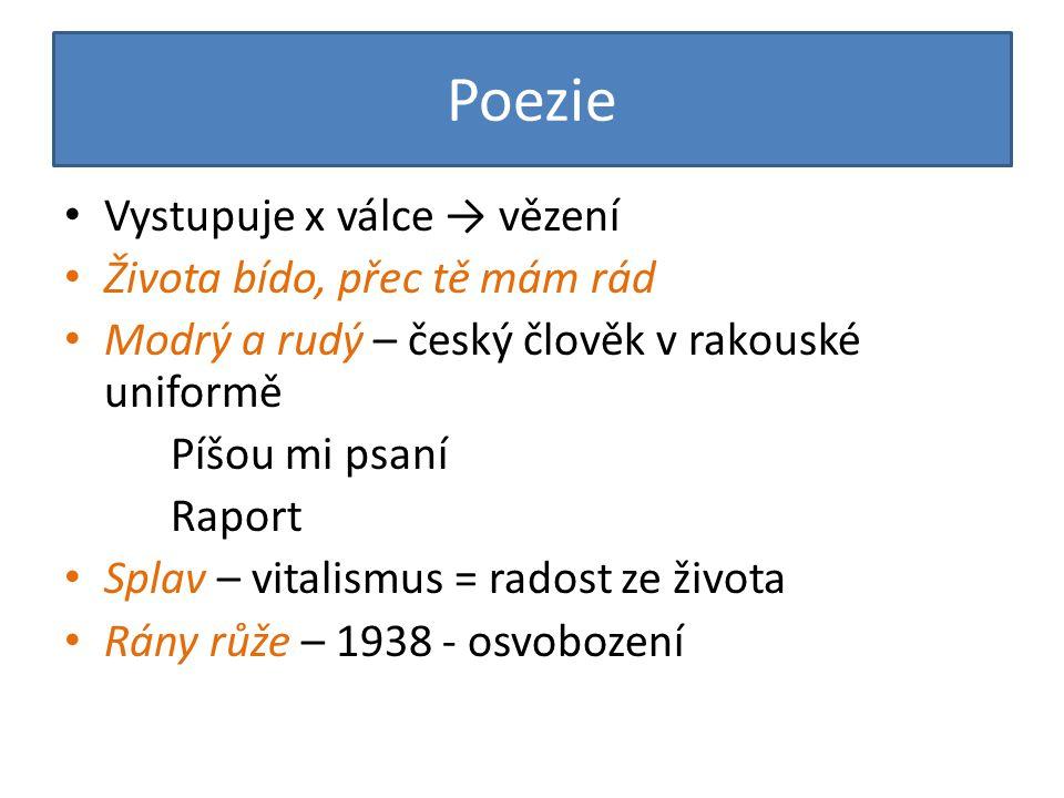 Poezie Vystupuje x válce → vězení Života bído, přec tě mám rád Modrý a rudý – český člověk v rakouské uniformě Píšou mi psaní Raport Splav – vitalismus = radost ze života Rány růže – 1938 - osvobození