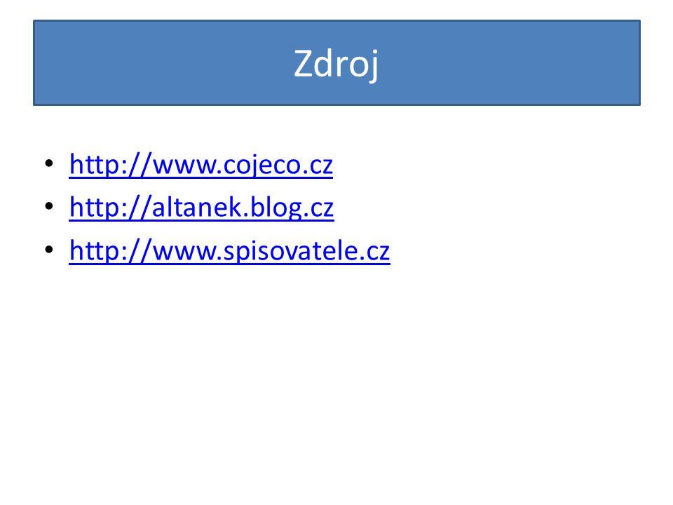 Zdroj http://www.cojeco.cz http://altanek.blog.cz http://www.spisovatele.cz