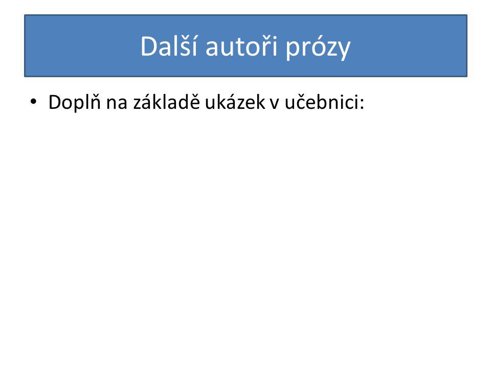 Další autoři prózy Doplň na základě ukázek v učebnici: