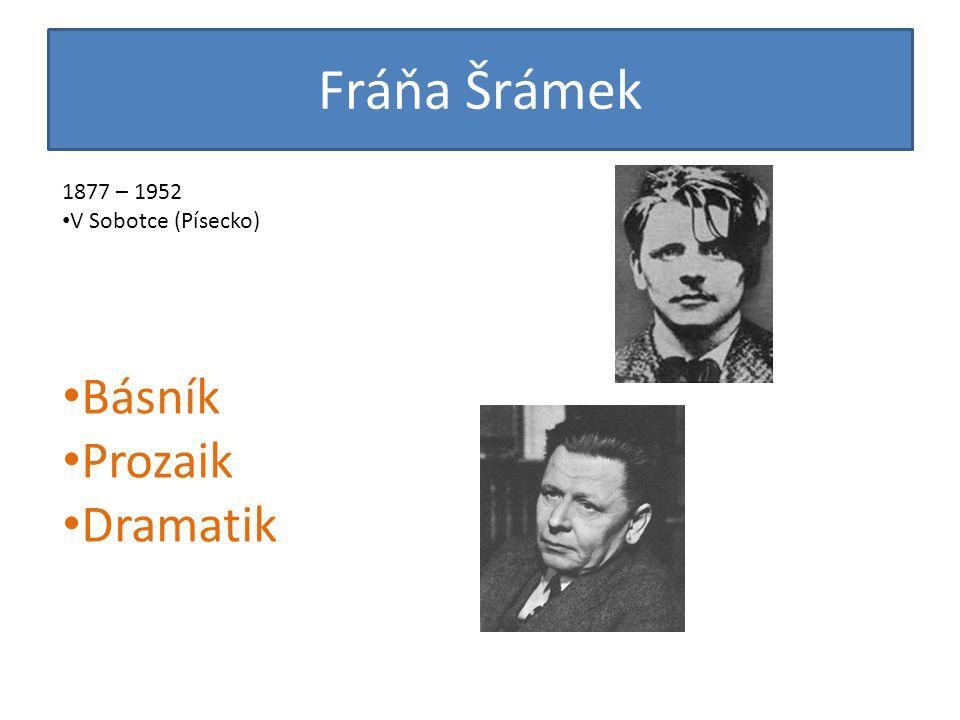 Fráňa Šrámek 1877 – 1952 V Sobotce (Písecko) Básník Prozaik Dramatik