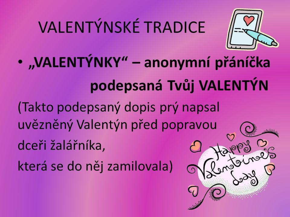 """VALENTÝNSKÉ TRADICE """"VALENTÝNKY"""" – anonymní přáníčka podepsaná Tvůj VALENTÝN (Takto podepsaný dopis prý napsal uvězněný Valentýn před popravou dceři ž"""