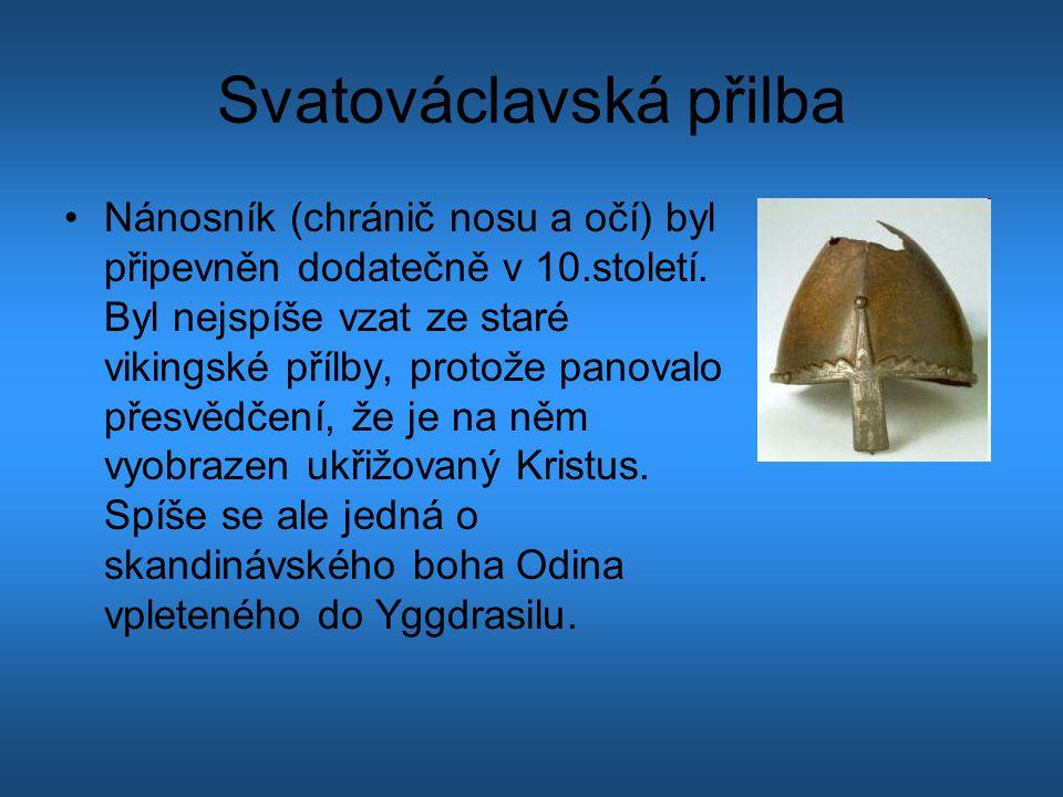 Svatováclavská přilba Nánosník (chránič nosu a očí) byl připevněn dodatečně v 10.století. Byl nejspíše vzat ze staré vikingské přílby, protože panoval