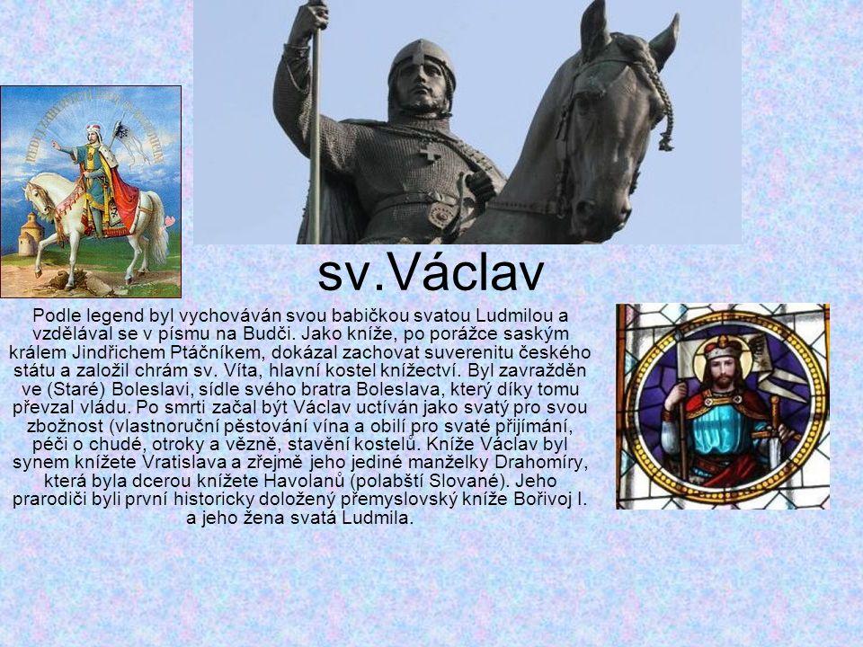sv.Václav Podle legend byl vychováván svou babičkou svatou Ludmilou a vzdělával se v písmu na Budči. Jako kníže, po porážce saským králem Jindřichem P