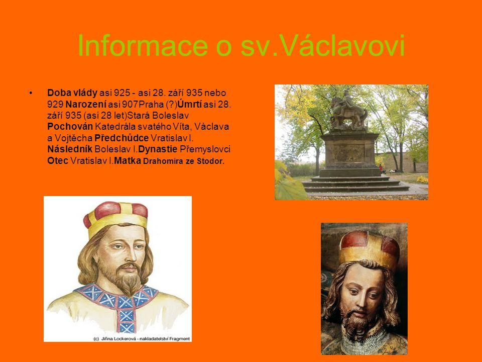 Informace o sv.Václavovi Doba vlády asi 925 - asi 28. září 935 nebo 929 Narození asi 907Praha (?)Úmrtí asi 28. září 935 (asi 28 let)Stará Boleslav Poc