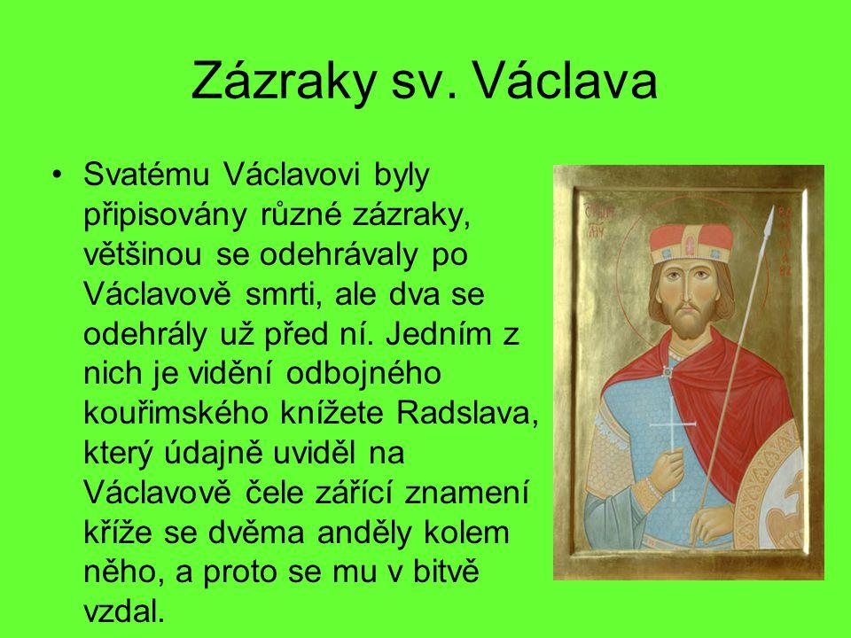 Zázraky sv. Václava Svatému Václavovi byly připisovány různé zázraky, většinou se odehrávaly po Václavově smrti, ale dva se odehrály už před ní. Jední