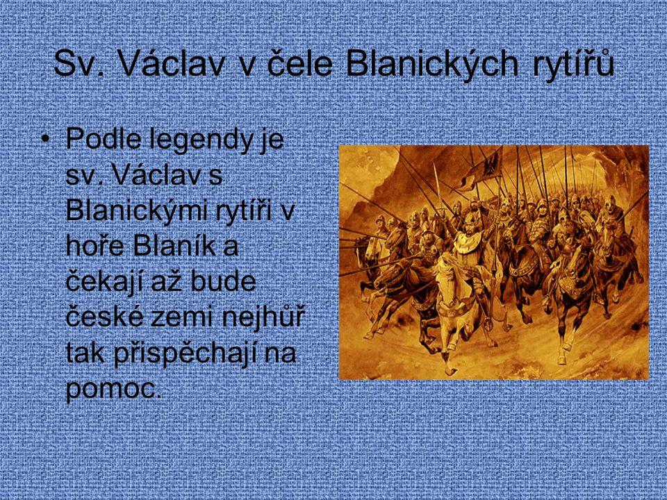 Sv. Václav v čele Blanických rytířů Podle legendy je sv. Václav s Blanickými rytíři v hoře Blaník a čekají až bude české zemi nejhůř tak přispěchají n