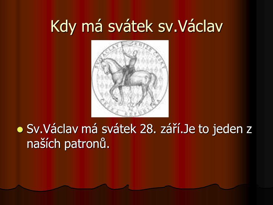 Kdy má svátek sv.Václav Sv.Václav má svátek 28. září.Je to jeden z naších patronů.