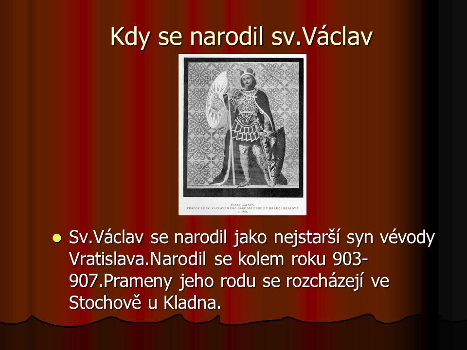 Jak byl zabit sv.Václav Nad smrtí sv.Václava se vznáší řada otázek.Nejsme si jisti datem Václavovy smrti,neznáme také přesné místo a ani okolnosti jeho skonu.Nikdo vlastně neví,zda byl sv.Václav skutečně zavražděn.Jsou i tací,kteří zpochybňují samu existenci nejvýznamnějšího českého světce.
