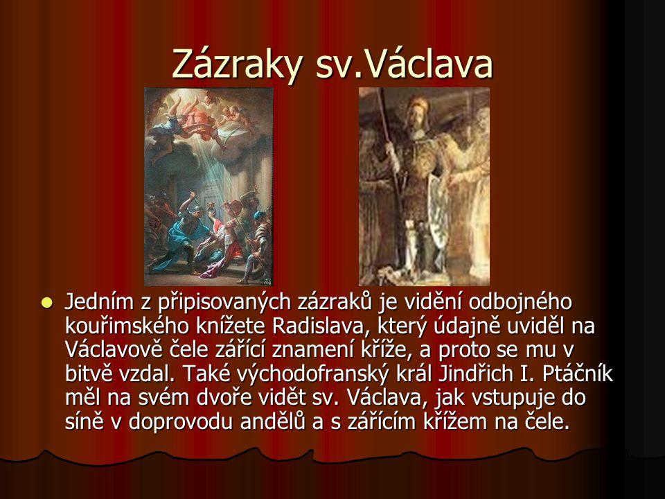 Zázraky sv.Václava Jedním z připisovaných zázraků je vidění odbojného kouřimského knížete Radislava, který údajně uviděl na Václavově čele zářící znam