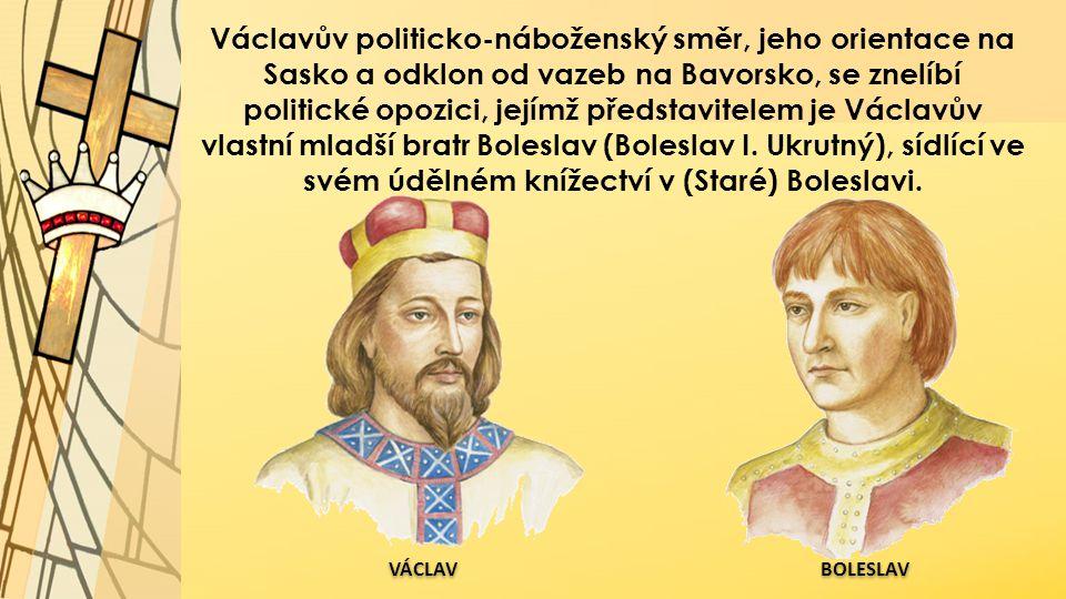Václavův politicko-náboženský směr, jeho orientace na Sasko a odklon od vazeb na Bavorsko, se znelíbí politické opozici, jejímž představitelem je Václ