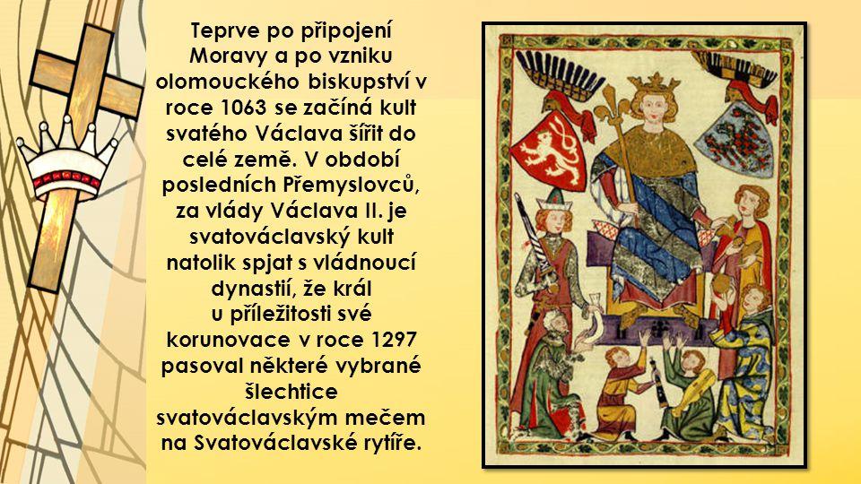 Teprve po připojení Moravy a po vzniku olomouckého biskupství v roce 1063 se začíná kult svatého Václava šířit do celé země. V období posledních Přemy