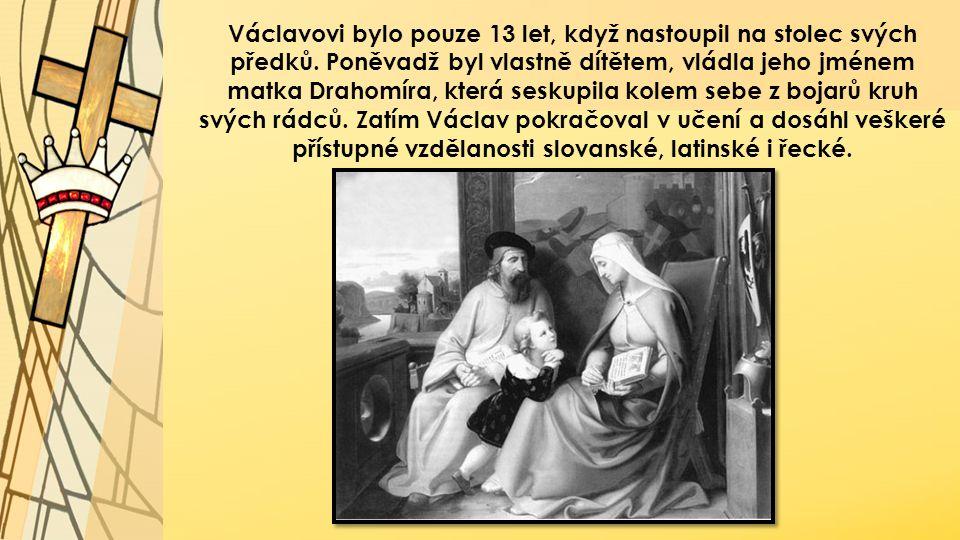 Václavovi bylo pouze 13 let, když nastoupil na stolec svých předků. Poněvadž byl vlastně dítětem, vládla jeho jménem matka Drahomíra, která seskupila