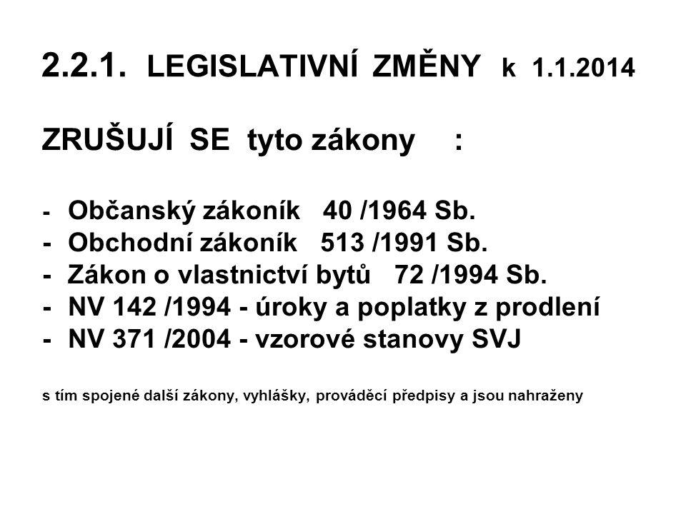 2.2.1.LEGISLATIVNÍ ZMĚNY k 1.1.2014 ZRUŠUJÍ SE tyto zákony: - Občanský zákoník 40 /1964 Sb.