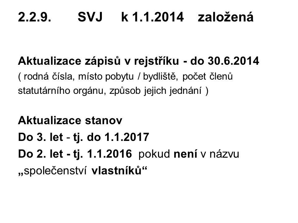 2.2.9.SVJ k 1.1.2014 založená Aktualizace zápisů v rejstříku - do 30.6.2014 ( rodná čísla, místo pobytu / bydliště, počet členů statutárního orgánu, způsob jejich jednání ) Aktualizace stanov Do 3.