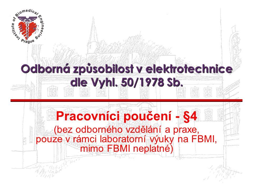 Odborná způsobilost v elektrotechnice dle Vyhl. 50/1978 Sb. Pracovníci poučení - §4 (bez odborného vzdělání a praxe, pouze v rámci laboratorní výuky n