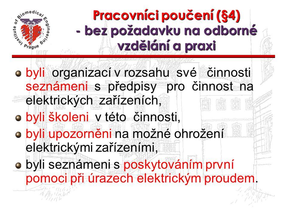 Pracovníci poučení (§4) - bez požadavku na odborné vzdělání a praxi byli organizací v rozsahu své činnosti seznámeni s předpisy pro činnost na elektri