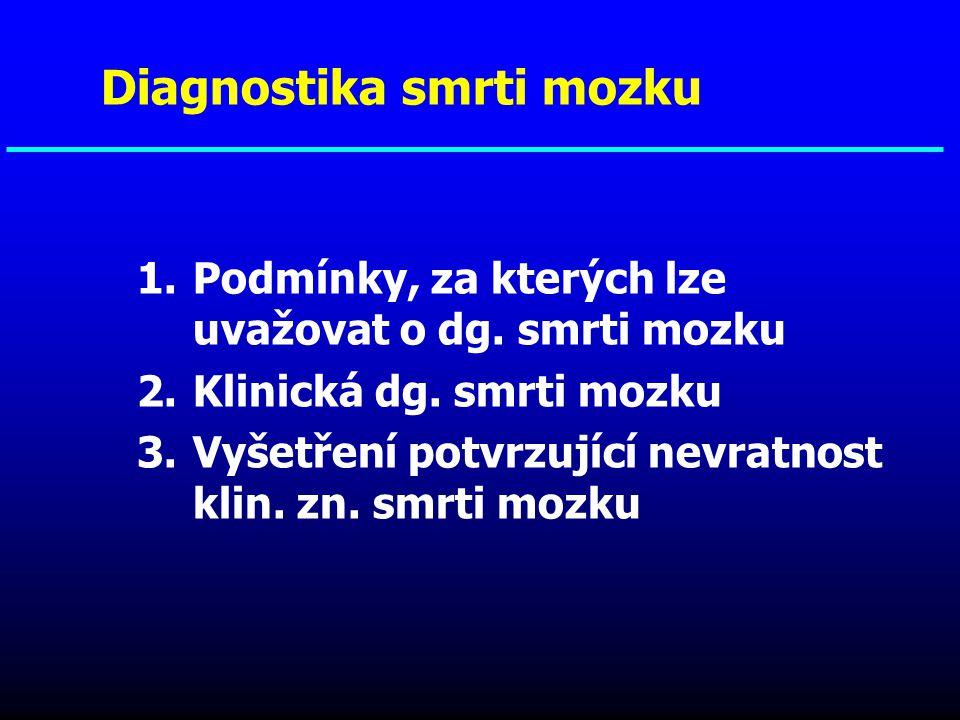1.Podmínky, za kterých lze uvažovat o dg. smrti mozku 2.Klinická dg. smrti mozku 3.Vyšetření potvrzující nevratnost klin. zn. smrti mozku Diagnostika
