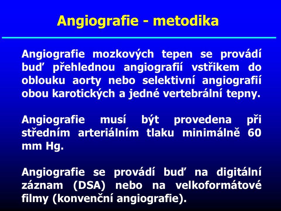 Angiografie - metodika Angiografie mozkových tepen se provádí buď přehlednou angiografií vstřikem do oblouku aorty nebo selektivní angiografií obou ka