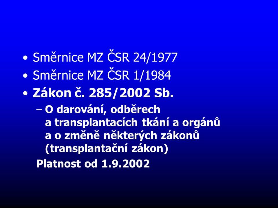 Směrnice MZ ČSR 24/1977 Směrnice MZ ČSR 1/1984 Zákon č. 285/2002 Sb. –O darování, odběrech a transplantacích tkání a orgánů a o změně některých zákonů