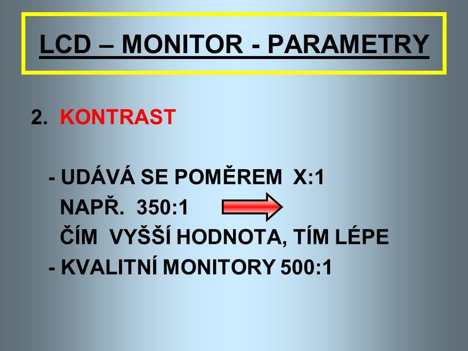 LCD – MONITOR - PARAMETRY 1. VELIKOST ÚHLOPŘÍČKY - MĚŘÍ SE V PALCÍCH - 1'' = 2,54 CM - TYPY - 15'', 17'', 19'', 21'' ….