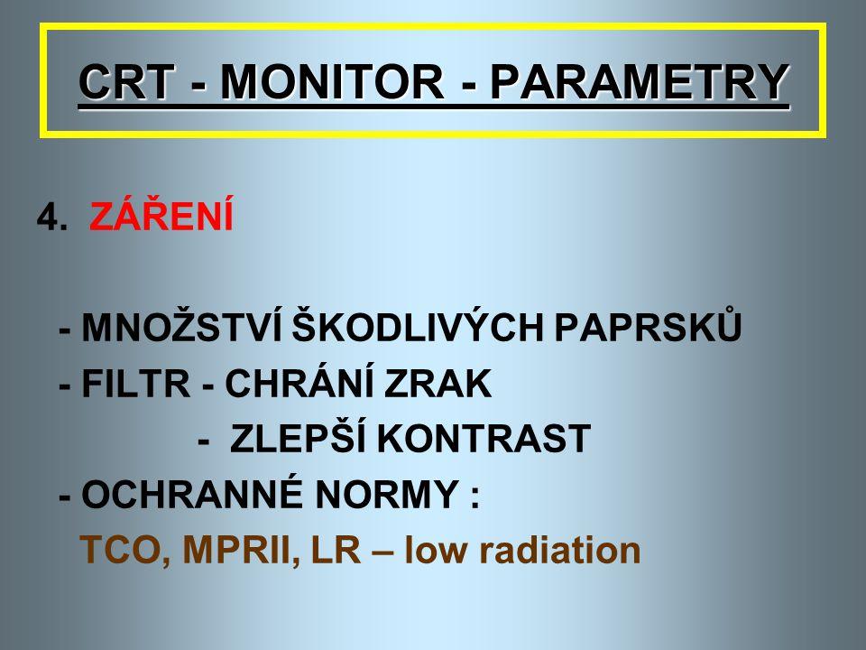 CRT - MONITOR - PARAMETRY 3. OBRAZOVÁ FREKVENCE - POČET OBRAZOVEK ZOBRAZENÝCH ZA SEKUNDU - UDÁVÁ SE V Hz ( HERTZ ) - ROZSAH 50 – 120 Hz ( IDEÁL 80 Hz