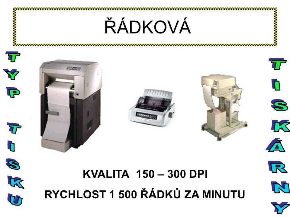 ŘÁDKOVÁ KVALITA 150 – 300 DPI RYCHLOST 1 500 ŘÁDKŮ ZA MINUTU