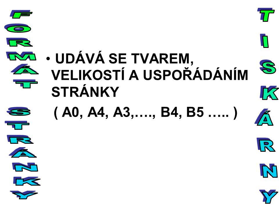 UDÁVÁ SE TVAREM, VELIKOSTÍ A USPOŘÁDÁNÍM STRÁNKY ( A0, A4, A3,…., B4, B5 ….. )