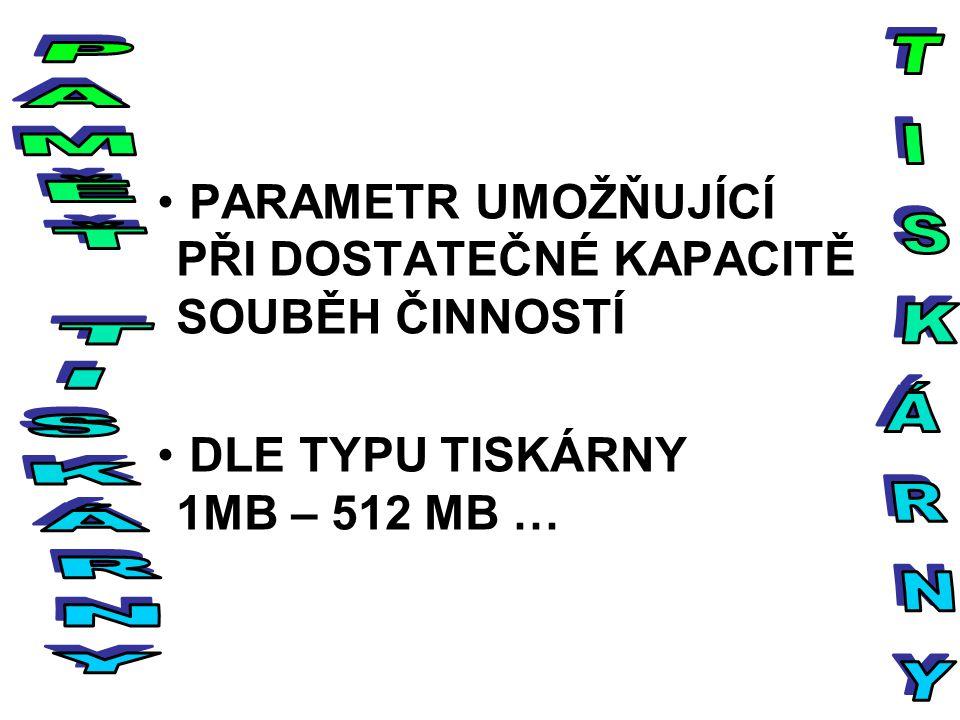 PARAMETR UMOŽŇUJÍCÍ PŘI DOSTATEČNÉ KAPACITĚ SOUBĚH ČINNOSTÍ DLE TYPU TISKÁRNY 1MB – 512 MB …