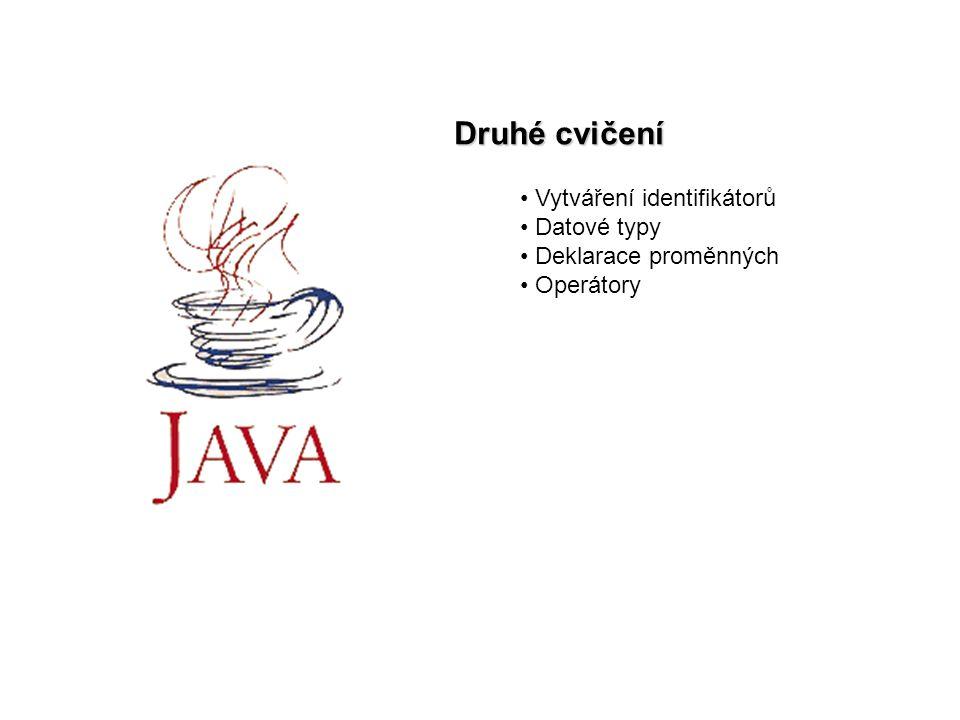 Java cv22 Identifikátory složeny z písmen, číslic, podrtžítek a $ třída – začíná velkým písmenem HelloWorld, String, System metoda – začíná malým písmenem println(), getPrivateKey(), toString() proměnná – začíná malým písmenem name, address, countParts konstanta – všechna písmena velká KEY, MAX_VALUE balík – všechna písmena malá java.lang,java.util