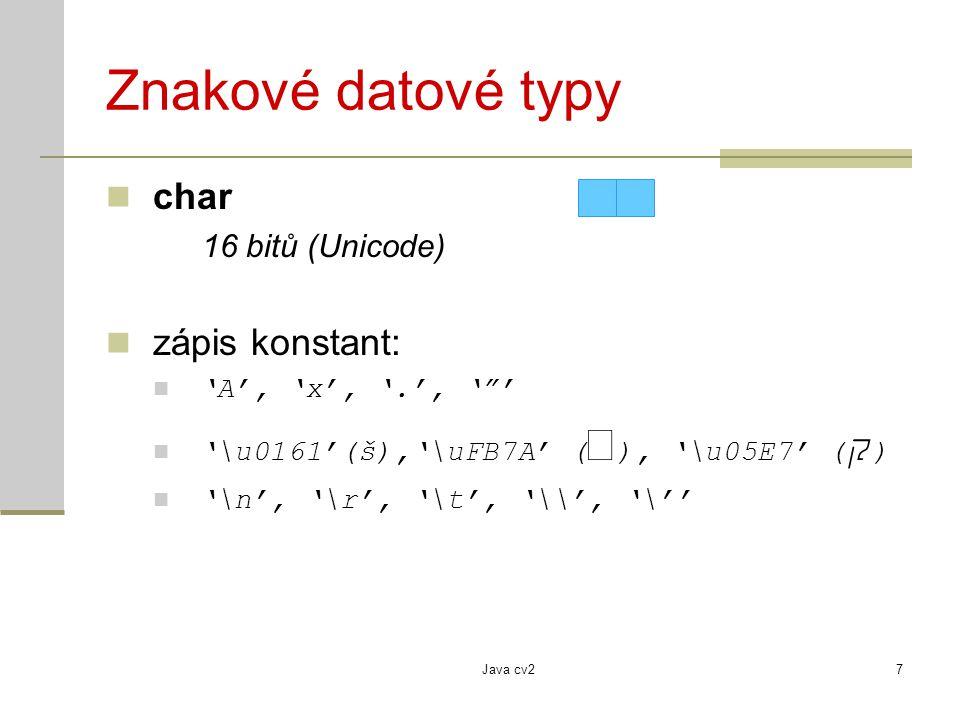 """Java cv27 Znakové datové typy char 16 bitů (Unicode) zápis konstant: 'A', 'x', '.', '""""' '\u0161'(š),'\uFB7A' ( ﭺ ), '\u05E7' ( ק ) '\n', '\r', '\t', '"""